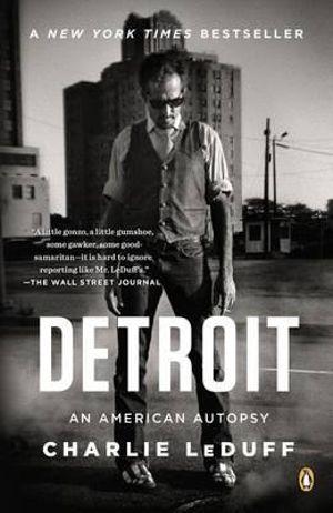 Detroit : An American Autopsy - Charlie LeDuff
