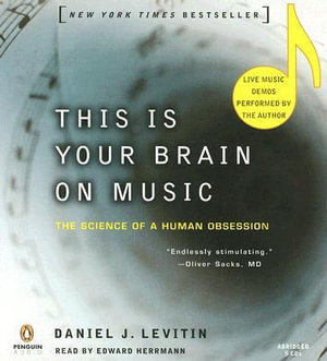 This Is Your Brain on Music : The Science of a Human Obsession - Daniel J Levitin