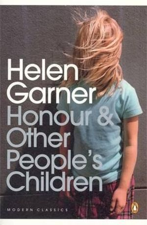Honour and Other People's Children : Modern Classics Ser. - Helen Garner