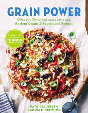 Grain Power : Over 100 Delicious Gluten-Free Ancient Grains & Superblend Recipes - Patricia Green