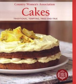 CWA Cakes : Traditional Delights from the Nation's Favourite cooks :  Traditional, Tempting, Tried-and-True - The Country Women's Association