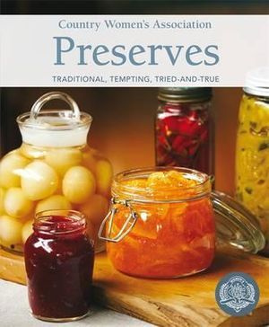 Preserves : Traditional, Tempting, Tried-and-True - The Country Women's Association