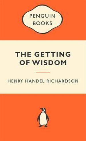 The Getting Of Wisdom : Popular Penguins - Henry Handel Richardson