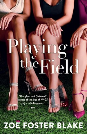 Playing the Field :  The Game's on and the Girls Are Out to Win - Zoe Foster