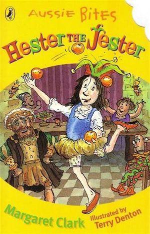 Aussie Bites : Hester the Jester : Aussie Bites Readers - Margaret Clark