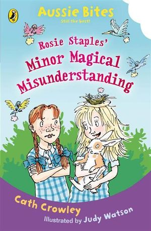 Aussie Bites : Rosie Staples' Minor Magical Misunderstanding : Aussie Bites - Cath Crowley