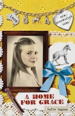 A Home for Grace : Our Australian Girl Series : Book 4 - Sofie Laguna