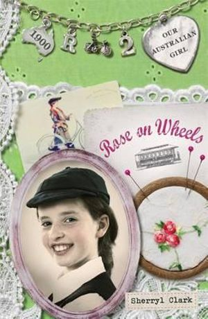 Rose on Wheels : Our Australian Girl Series : Book 2 - Sherryl Clark