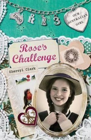 Rose's Challenge : Our Australian Girl Series : Book 3 - Sherryl Clark
