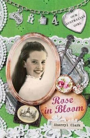 Rose in Bloom : Our Australian Girl Series : Book 4 - Sherryl Clark