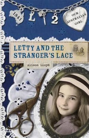 Our Australian Girl : Letty and the Stranger's Lace : Book 2 - Alison Lloyd