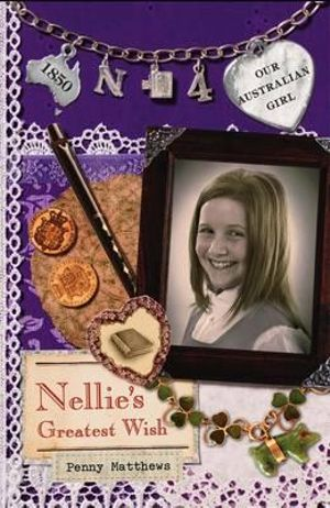 Nellie's Greatest Wish : Our Australian Girl Series : Book 4 - Penny Matthews