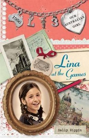 Lina at the Games : Our Australian Girl Lina : Book 3 - Sally Rippin