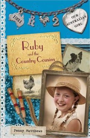 Ruby and the Country Cousins : Our Australian Girl Series : Book 2 - Penny Matthews