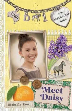 Our Australian Girl : Meet Daisy : Book 1 - Michelle Hamer