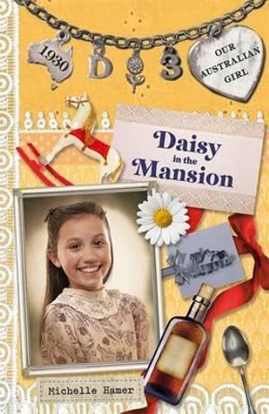 Daisy in the Mansion : Our Australian Girl Series : Book 3 - Michelle Hamer