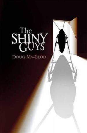 The Shiny Guys  : Shortlisted for the 2012 Victorian Premier's Literary Awards - Doug MacLeod