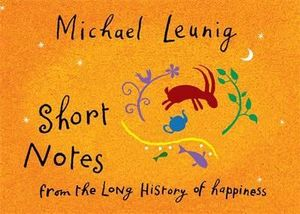 Short Notes from the Long History of Happiness - Michael Leunig