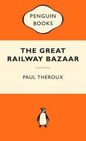 The Great Railway Bazaar : Popular Penguins - Paul Theroux
