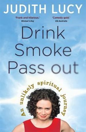 Drink, Smoke, Pass Out - Judith Lucy