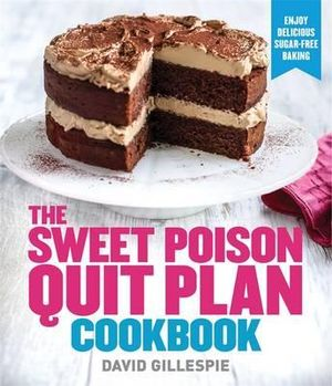 The Sweet Poison Quit Plan Cookbook - David Gillespie
