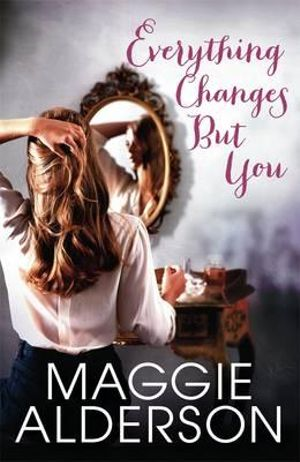 Everything Changes But You - Maggie Alderson