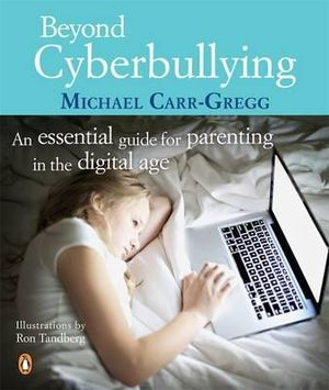 Beyond Cyberbullying : An Essential Guide for Parenting in the Digital Age - Michael Carr-Gregg