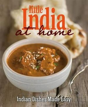 Little India at Home : Indian Dishes Made Easy - Little India