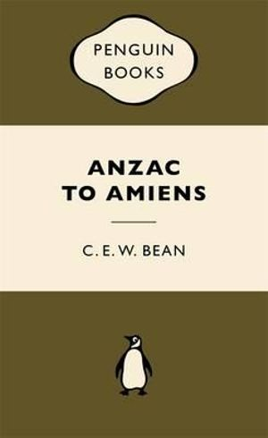 Anzac to Amiens : War Popular Penguins - C.E.W. Bean