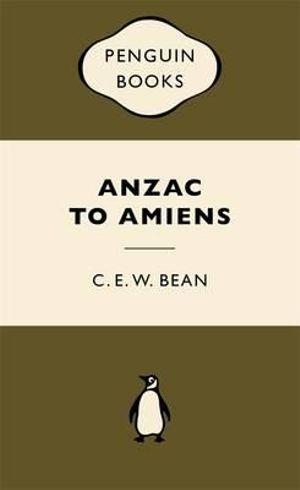 Anzac to Amiens : War Popular Penguins - C.E.W. Bean