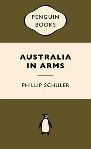 Australia in Arms : War Popular Penguins - Phillip Schuler