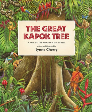 The Great Kapok Tree : A Tale of the Amazon Rain Forest - Lynne Cherry