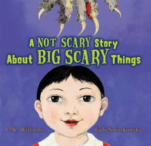 A Not Scary Story About Big Scary Things C. K. Williams and Gabi Swiatkowska