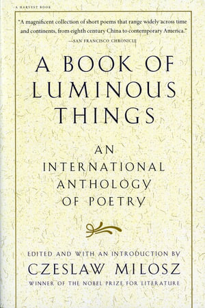 A Book of Luminous Things : An International Anthology of Poetry - Czeslaw Milosz
