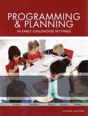 Programming and Planning in Early Childhood Settings : 4th Edition - Leonie Arthur