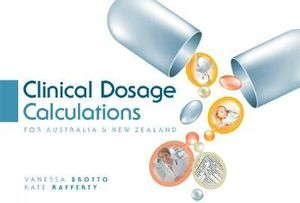 Clinical Dosage Calculations : For Australia and New Zealand : 1st Edition - Vanessa Brotto
