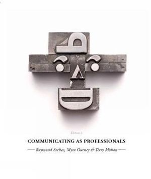 Communicating as Professionals : 3rd edition, 2012 - Ray Archee