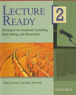 Lecture Ready 2: Student Book : Strategies for Academic Listening, Note-taking, and Discussion - Peg Sarosy