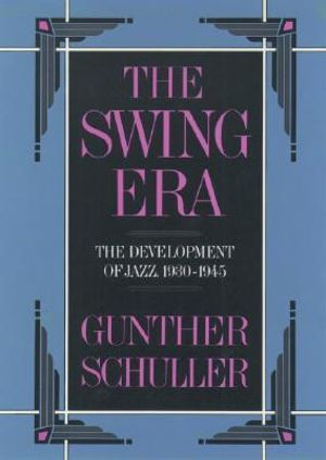 The Swing Era : The Development of Jazz, 1930-45 - Gunther Schuller
