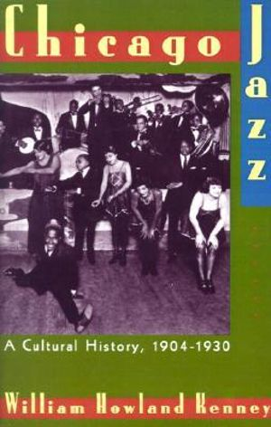 Chicago Jazz : A Cultural History, 1904-1930 - KENNEY