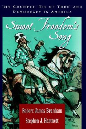Sweet Freedom's Song : My Country 'tis of Thee and Democracy in America - Robert James Branham