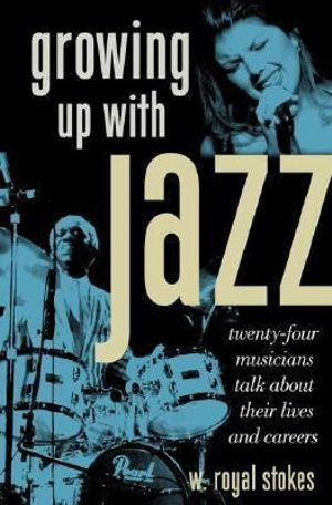 Growing up with Jazz : Twenty-Four Musicians Talk About Their Lives and Careers - W.Royal Stokes