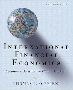 International Financial Economics: Corporate Decisions in Global Markets Thomas J. O'Brien