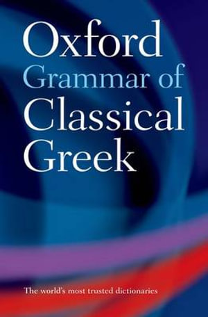 Oxford Grammar of Classical Greek - James Morwood