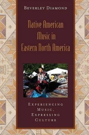 Native American Music in Eastern North America: Includes CD : Experiencing Music, Expressing Culture - Beverley Diamond
