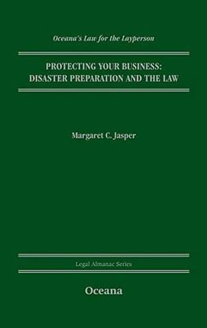 Oceana's Law for the Layperson - Protecting Your Business : Preparation and the Law - Margaret C. Jasper