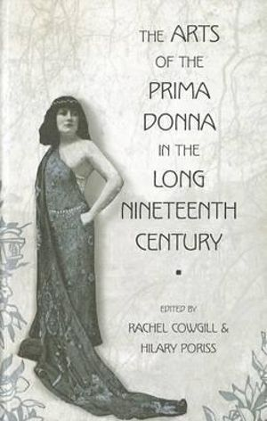 The Arts of the Prima Donna in the Long Nineteenth Century : 1800-1920 - Rachel Cowgill