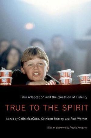 True to the Spirit : Film Adaptation and the Question of Fidelity - Colin MacCabe