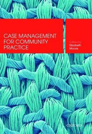Case Management for Community Practice - Elizabeth Moore