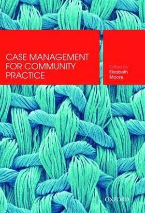 Case Management for Community Practice : Skills for Community Practice - Elizabeth Moore